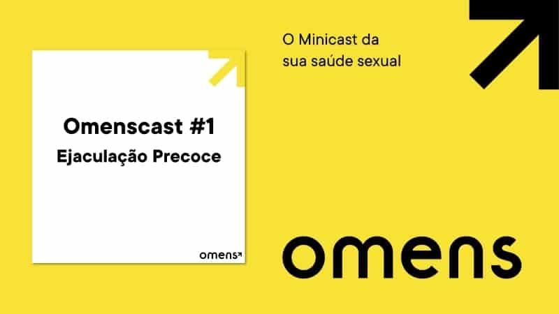 Omenscast, o minicast da sua saúde sexual: o assunto de hoje é Ejaculação Precoce