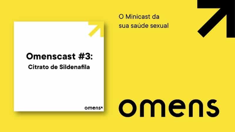 Omenscast, o minicast da sua saúde sexual: o assunto de hoje é Citrato de Sildenafila