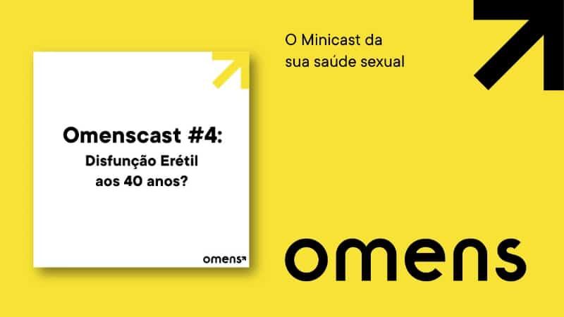 Omenscast, o minicast da sua saúde sexual: o assunto de hoje é disfunção erétil aos 40 anos de idade