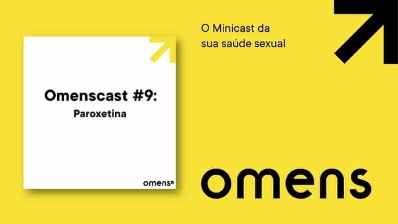 Omenscast, o minicast da sua saúde sexual: o assunto de hoje é o pondera (ou paroxetina)