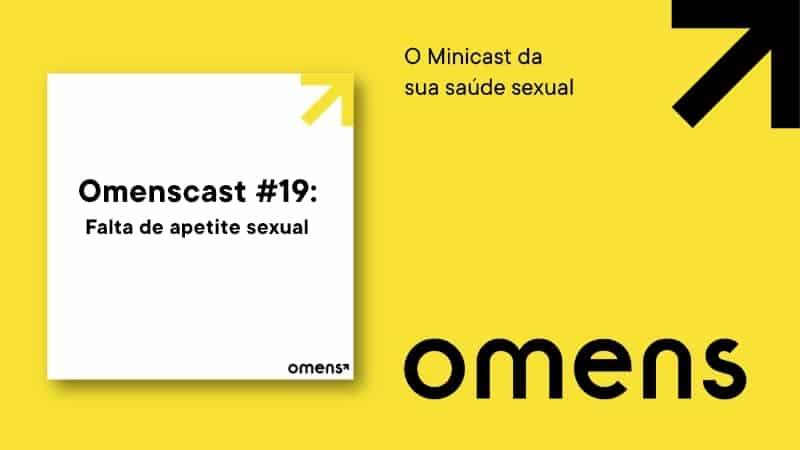 Omenscast, o minicast da sua saúde sexual: hoje falaremos sobre a falta de apetite sexual
