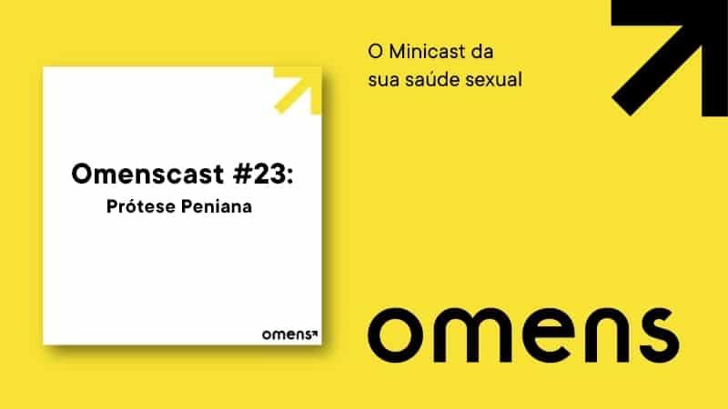 Omenscast, o minicast da sua saúde sexual: hoje falaremos sobre a prótese peniana